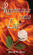 Repentance Unto Life by David W. Dyer